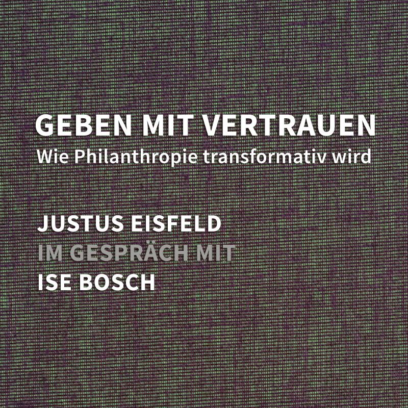 Geben mit Vertrauen – Justus Eißfeld im Gespräch mit Ise Bosch